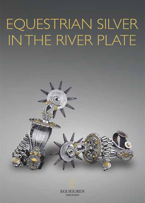 Platería Ecuestre Rioplatense – Equestrian Silver in The River Plate